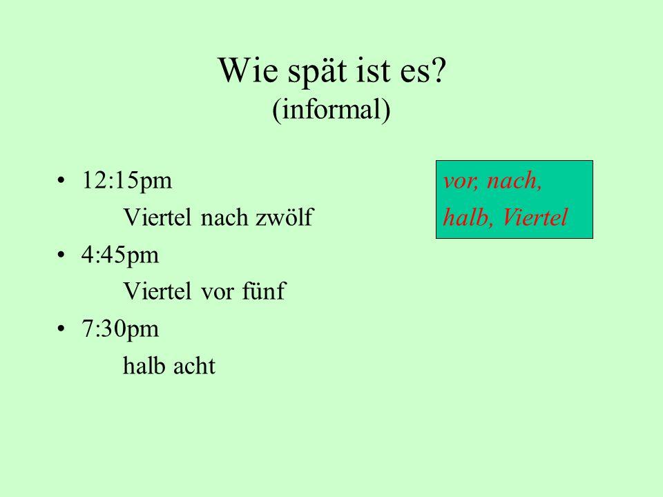 Wie spät ist es? (informal) 12:15pm Viertel nach zwölf 4:45pm Viertel vor fünf 7:30pm halb acht vor, nach, halb, Viertel