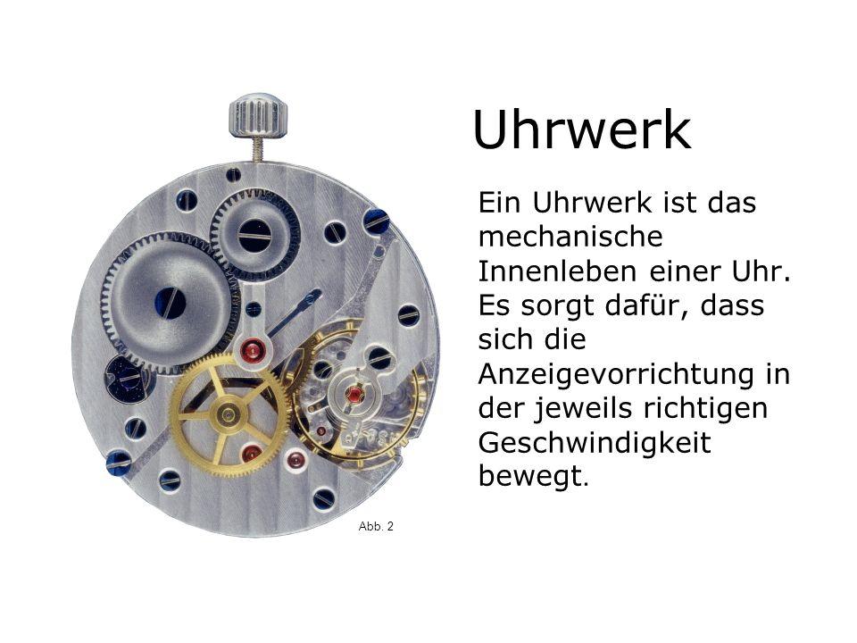 Ein Uhrwerk ist das mechanische Innenleben einer Uhr.