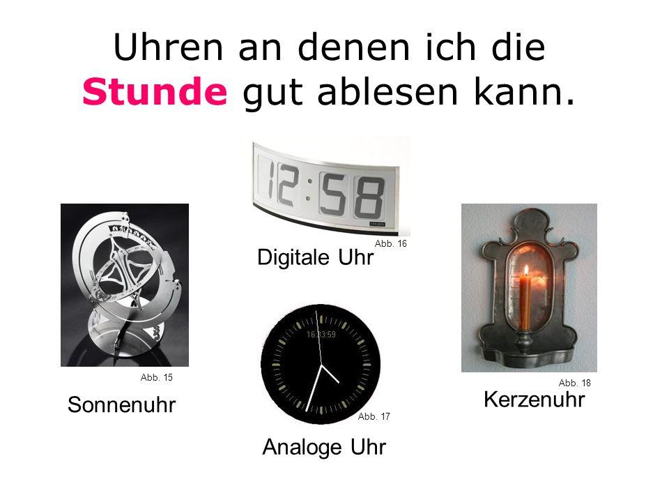 Uhren an denen ich die Stunde gut ablesen kann.Analoge Uhr Kerzenuhr Sonnenuhr Digitale Uhr Abb.