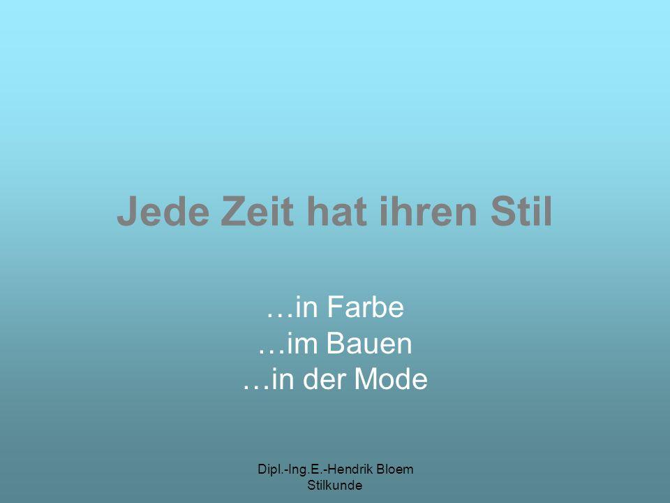 Dipl.-Ing.E.-Hendrik Bloem Stilkunde Jede Zeit hat ihren Stil …in Farbe …im Bauen …in der Mode