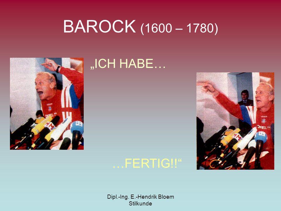 Dipl.-Ing. E.-Hendrik Bloem Stilkunde BAROCK (1600 – 1780) ICH HABE… …FERTIG!!