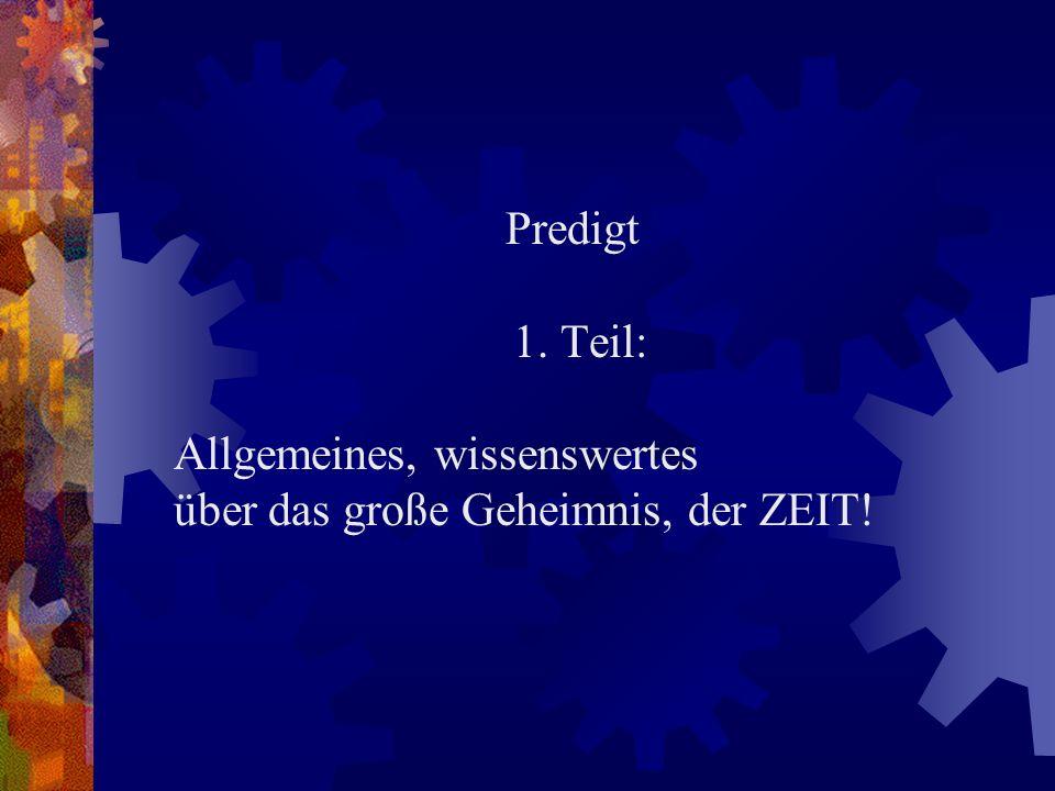 Predigt 1. Teil: Allgemeines, wissenswertes über das große Geheimnis, der ZEIT!