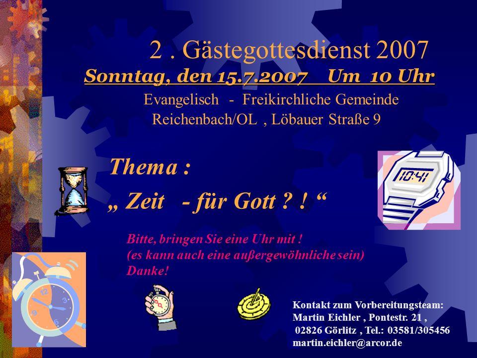 Sonntag, den 15.7.2007 Um 10 Uhr 2. Gästegottesdienst 2007 Sonntag, den 15.7.2007 Um 10 Uhr Evangelisch - Freikirchliche Gemeinde Reichenbach/OL, Löba