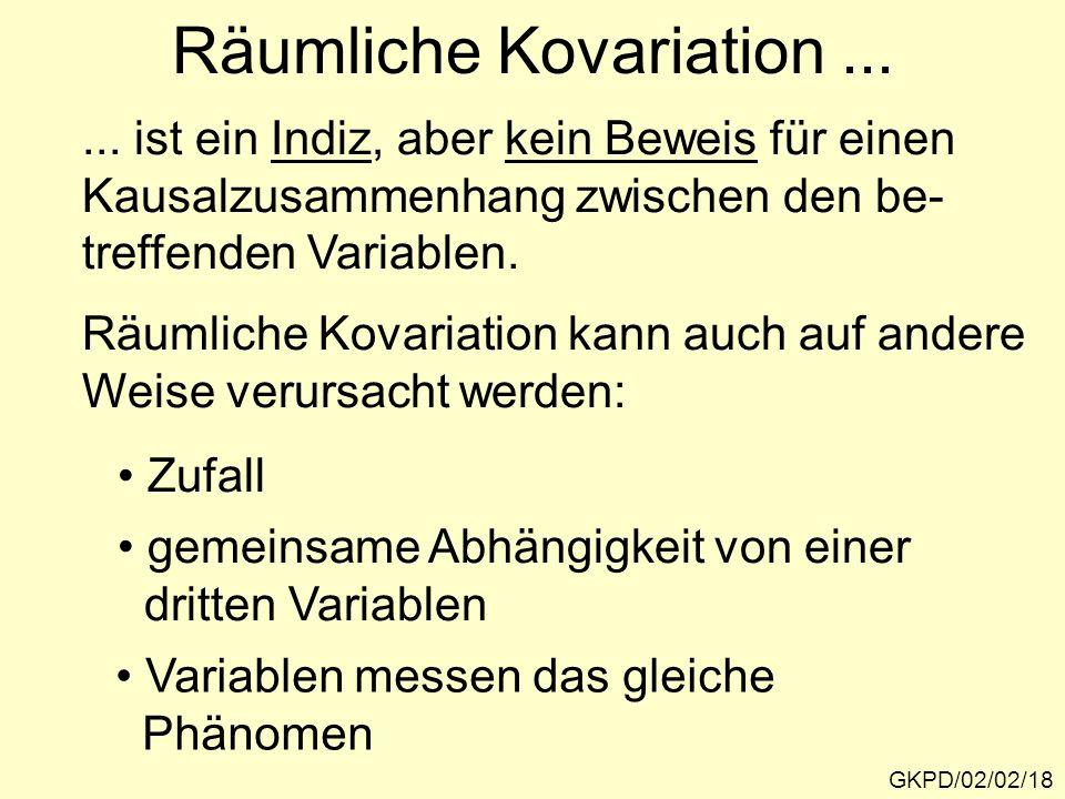 Räumliche Kovariation... GKPD/02/02/18... ist ein Indiz, aber kein Beweis für einen Kausalzusammenhang zwischen den be- treffenden Variablen. Räumlich