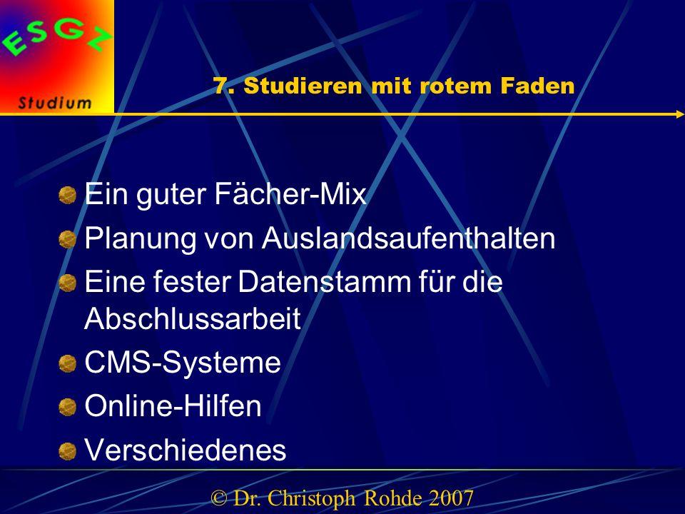 7. Studieren mit rotem Faden Ein guter Fächer-Mix Planung von Auslandsaufenthalten Eine fester Datenstamm für die Abschlussarbeit CMS-Systeme Online-H