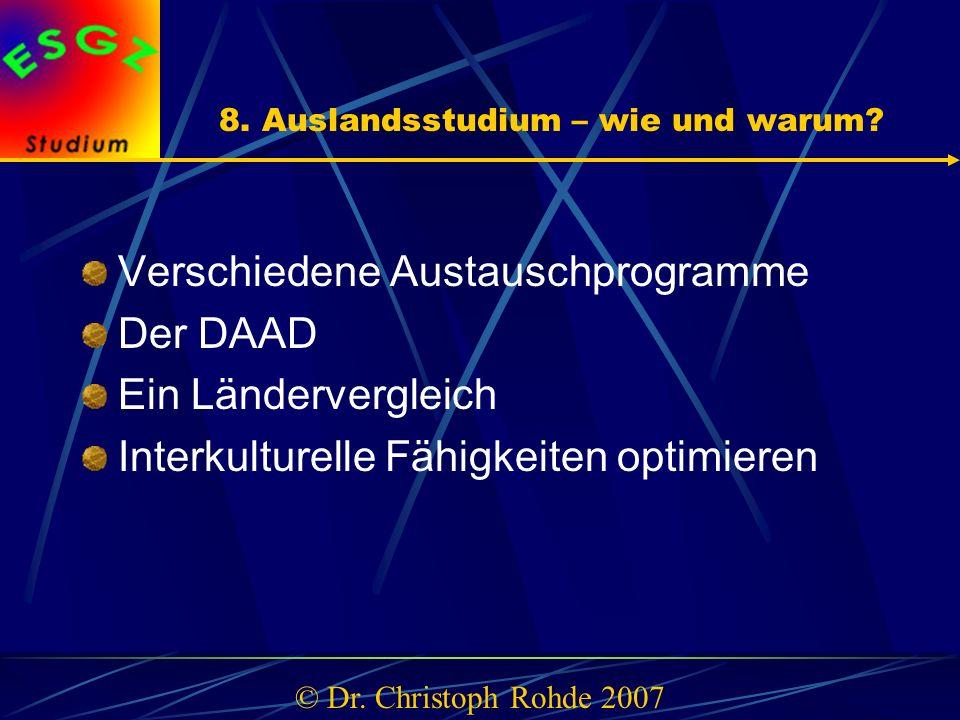 8. Auslandsstudium – wie und warum? Verschiedene Austauschprogramme Der DAAD Ein Ländervergleich Interkulturelle Fähigkeiten optimieren © Dr. Christop