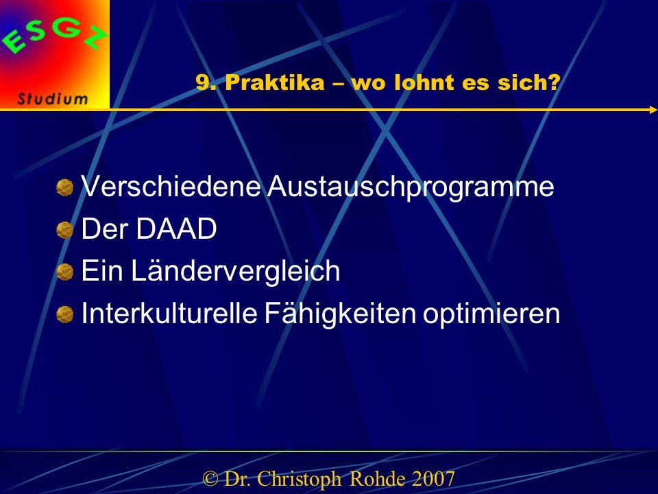 9. Praktika – wo lohnt es sich? Verschiedene Austauschprogramme Der DAAD Ein Ländervergleich Interkulturelle Fähigkeiten optimieren © Dr. Christoph Ro