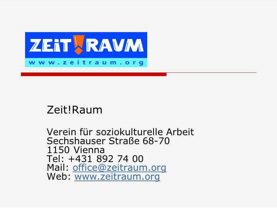Zeit!Raum Verein für soziokulturelle Arbeit Sechshauser Straße 68-70 1150 Vienna Tel: +431 892 74 00 Mail: office@zeitraum.org Web: www.zeitraum.orgof