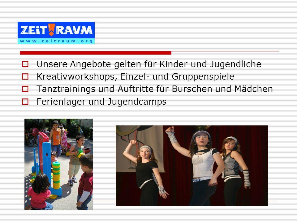Unsere Angebote gelten für Kinder und Jugendliche Kreativworkshops, Einzel- und Gruppenspiele Tanztrainings und Auftritte für Burschen und Mädchen Fer