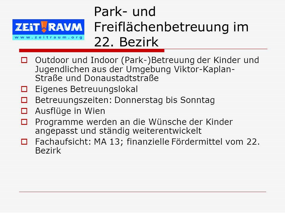 Park- und Freiflächenbetreuung im 22. Bezirk Outdoor und Indoor (Park-)Betreuung der Kinder und Jugendlichen aus der Umgebung Viktor-Kaplan- Straße un