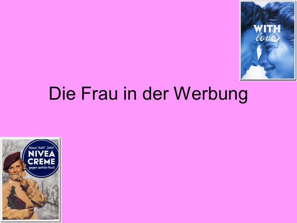 Die Frau im Wandel der Zeit Die Werbung der vergangenen 50 Jahre spiegelt den Wandel der deutschen Konsumwelt wider.
