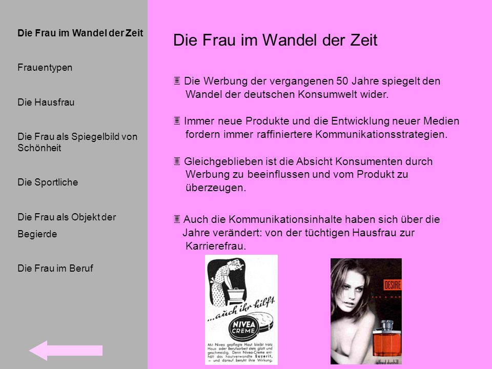 Die Frau im Wandel der Zeit Die Werbung der vergangenen 50 Jahre spiegelt den Wandel der deutschen Konsumwelt wider. Immer neue Produkte und die Entwi