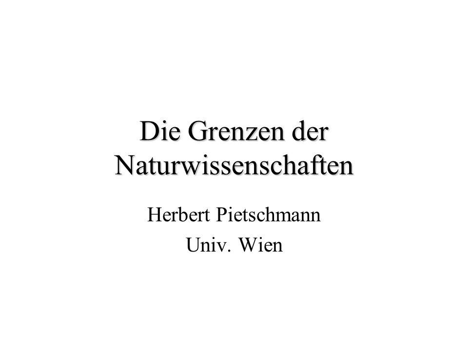 Die Grenzen der Naturwissenschaften Herbert Pietschmann Univ. Wien
