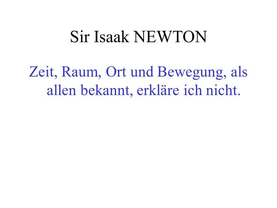 Sir Isaak NEWTON Zeit, Raum, Ort und Bewegung, als allen bekannt, erkläre ich nicht.