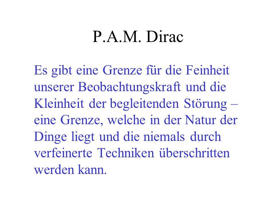 P.A.M. Dirac Es gibt eine Grenze für die Feinheit unserer Beobachtungskraft und die Kleinheit der begleitenden Störung – eine Grenze, welche in der Na