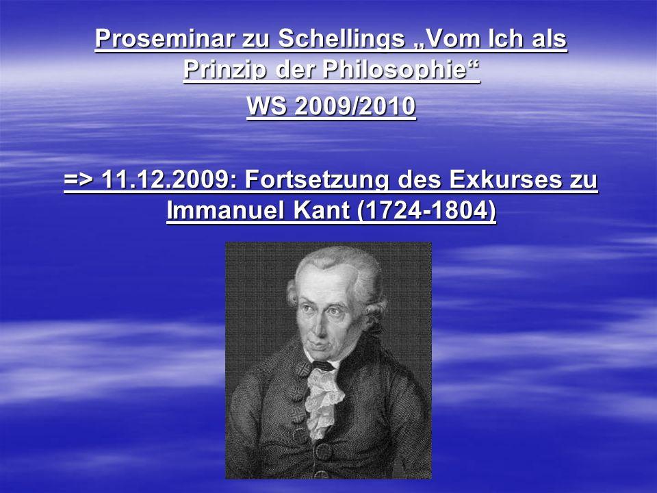 Proseminar zu Schellings Vom Ich als Prinzip der Philosophie WS 2009/2010 => 11.12.2009: Fortsetzung des Exkurses zu Immanuel Kant (1724-1804)