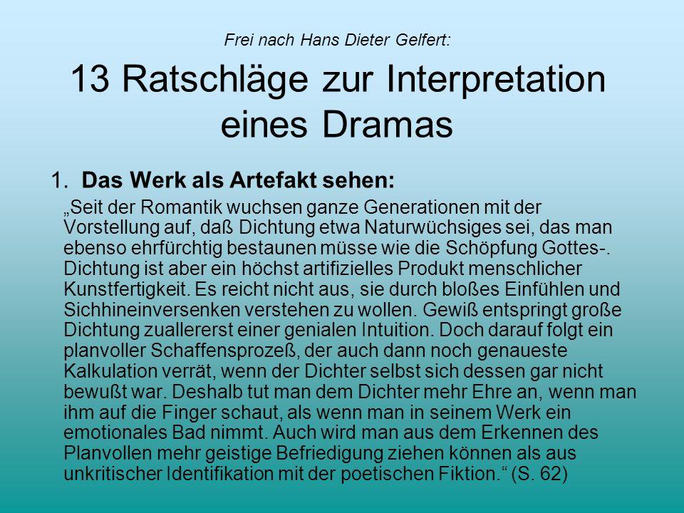 Frei nach Hans Dieter Gelfert: 13 Ratschläge zur Interpretation eines Dramas 1. Das Werk als Artefakt sehen: Seit der Romantik wuchsen ganze Generatio