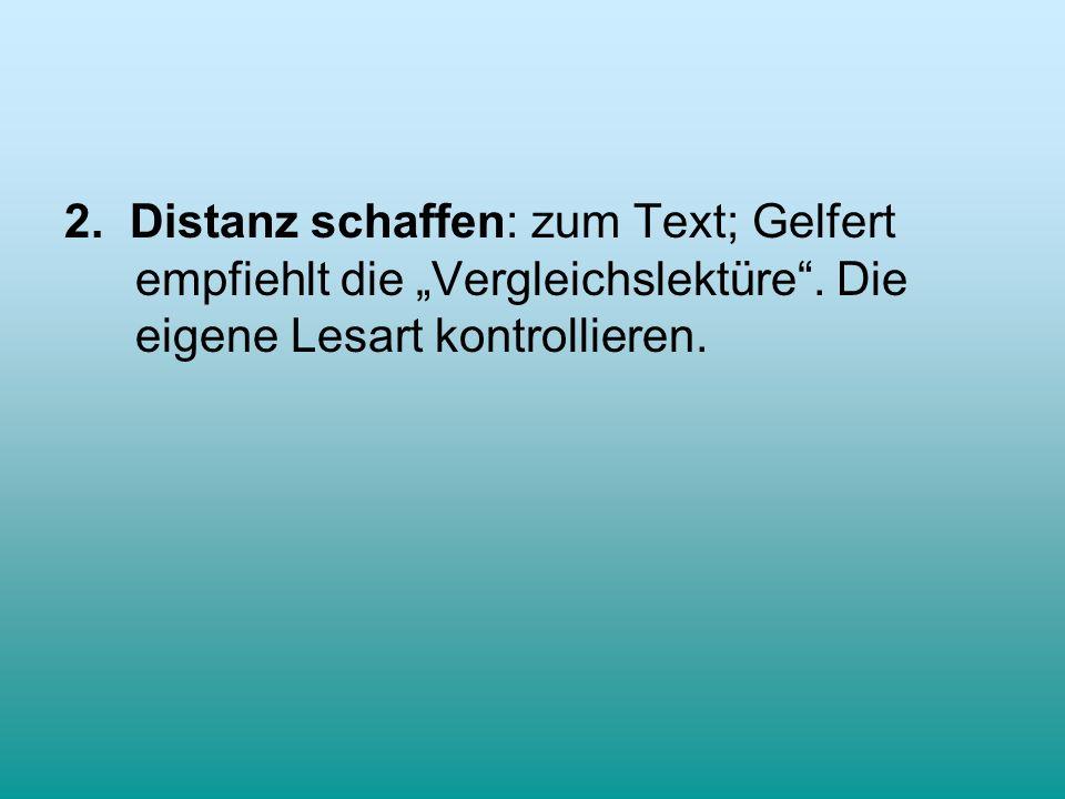 2. Distanz schaffen: zum Text; Gelfert empfiehlt die Vergleichslektüre. Die eigene Lesart kontrollieren.