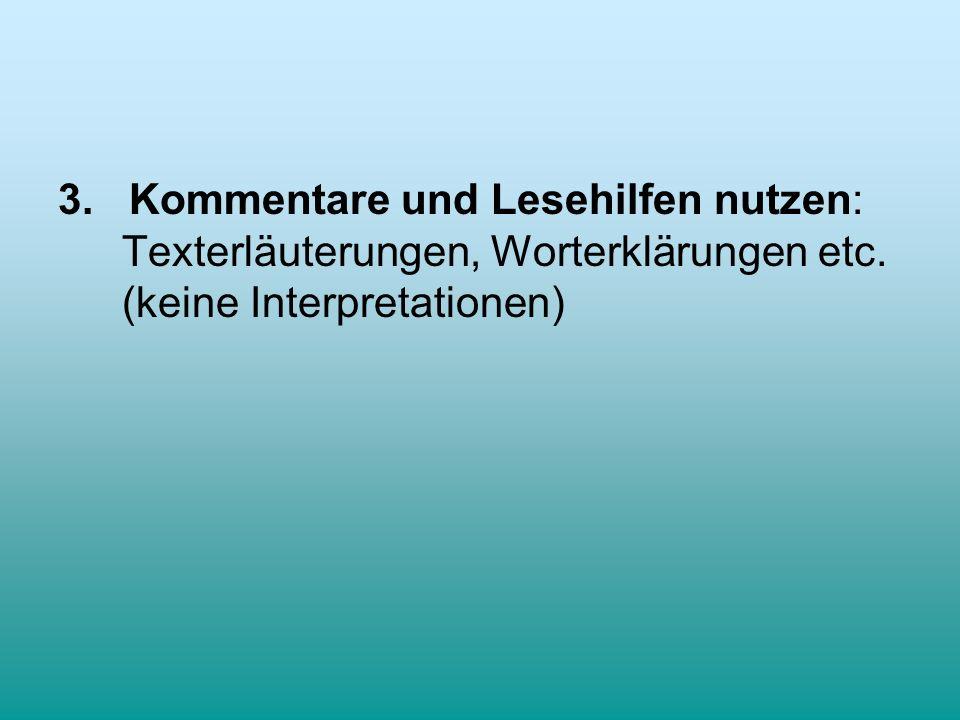 3. Kommentare und Lesehilfen nutzen: Texterläuterungen, Worterklärungen etc. (keine Interpretationen)