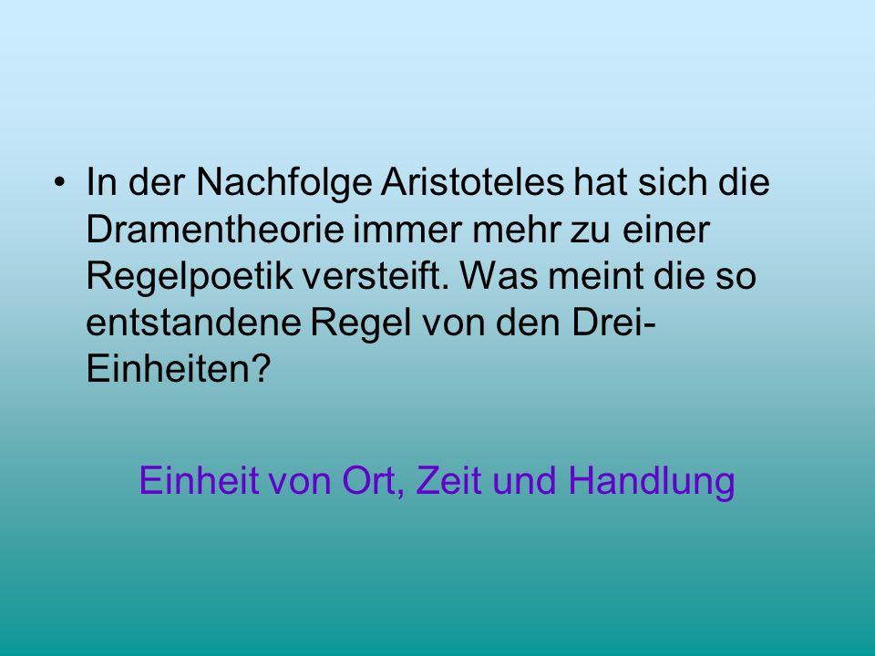 In der Nachfolge Aristoteles hat sich die Dramentheorie immer mehr zu einer Regelpoetik versteift. Was meint die so entstandene Regel von den Drei- Ei