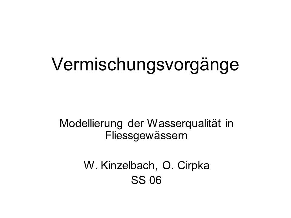 Vermischungsvorgänge Modellierung der Wasserqualität in Fliessgewässern W. Kinzelbach, O. Cirpka SS 06