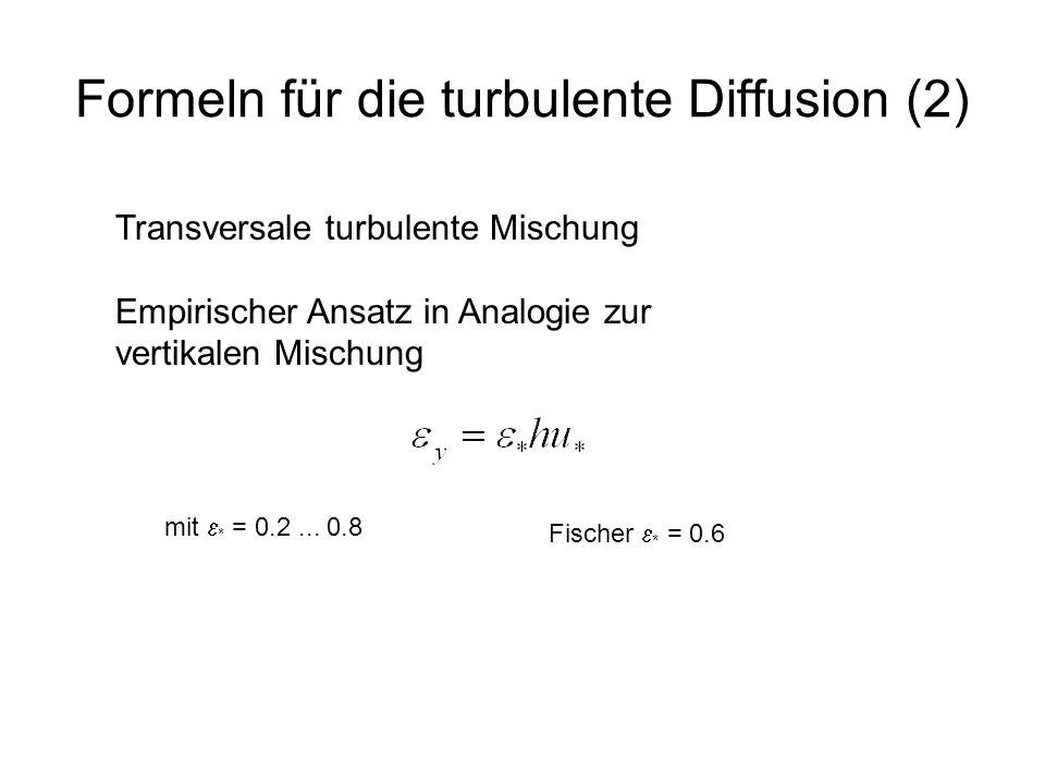 Formeln für die turbulente Diffusion (2) Transversale turbulente Mischung Empirischer Ansatz in Analogie zur vertikalen Mischung mit * = 0.2... 0.8 Fi