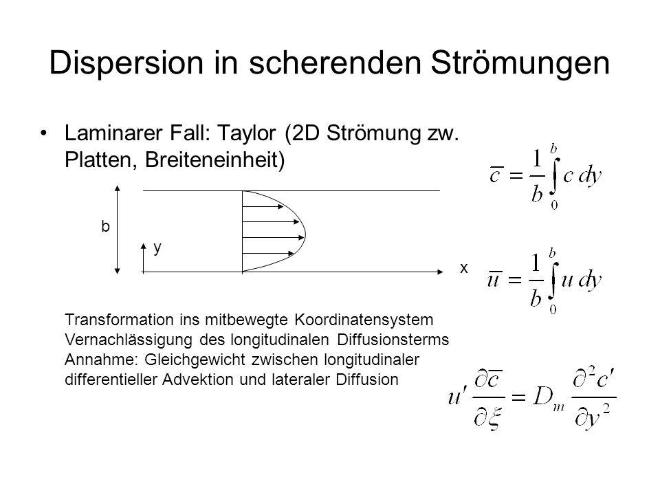 Dispersion in scherenden Strömungen Laminarer Fall: Taylor (2D Strömung zw. Platten, Breiteneinheit) b y x Transformation ins mitbewegte Koordinatensy