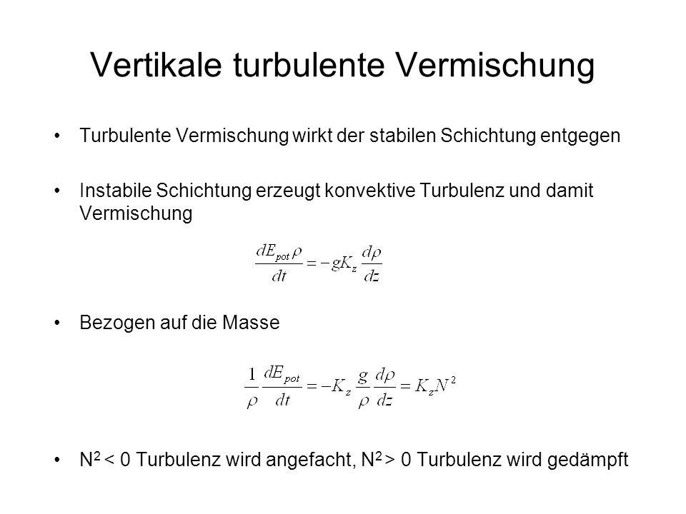 Vertikale turbulente Vermischung Turbulente Vermischung wirkt der stabilen Schichtung entgegen Instabile Schichtung erzeugt konvektive Turbulenz und d