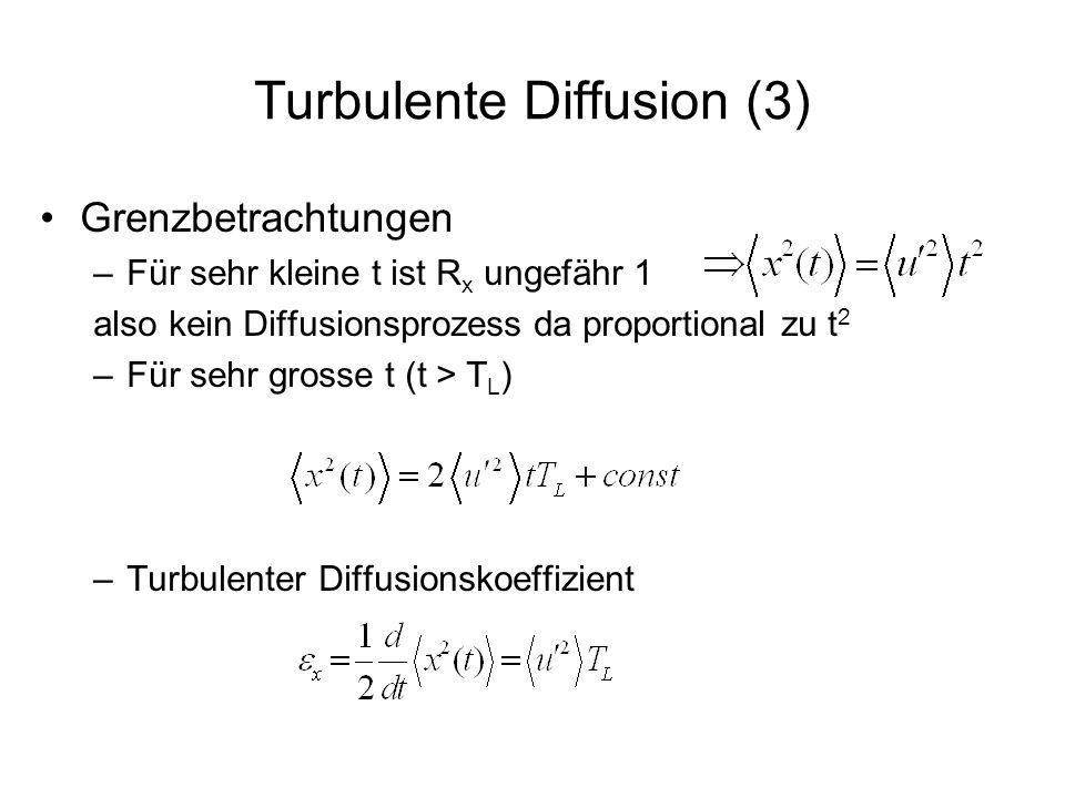 Turbulente Diffusion (4) Zwischen beiden Zeitskalen Richardson/Batchelor –Betrachte relative Diffusion bezüglich Schwerpunkt 4/3-Gesetz empirisch bestätigt in grossen Strömungen Ursache: Energiedichtespektrum der Wirbel, die Energie von grosser zu kleiner Skala transportieren