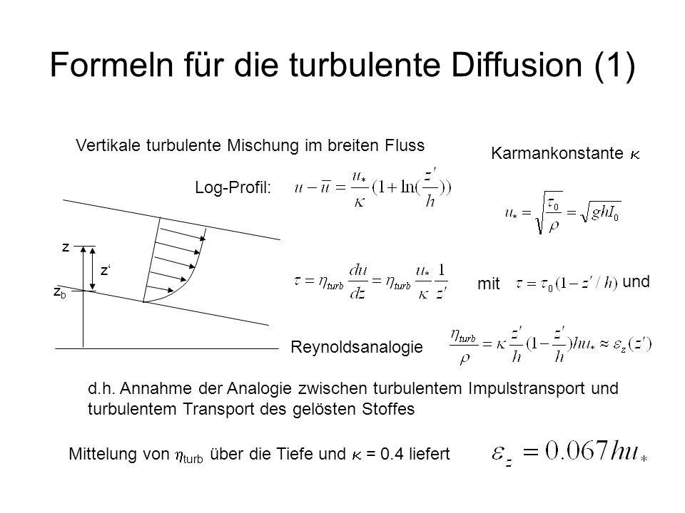 Formeln für die turbulente Diffusion (1) Vertikale turbulente Mischung im breiten Fluss z z zbzb Log-Profil: Reynoldsanalogie Mittelung von turb über