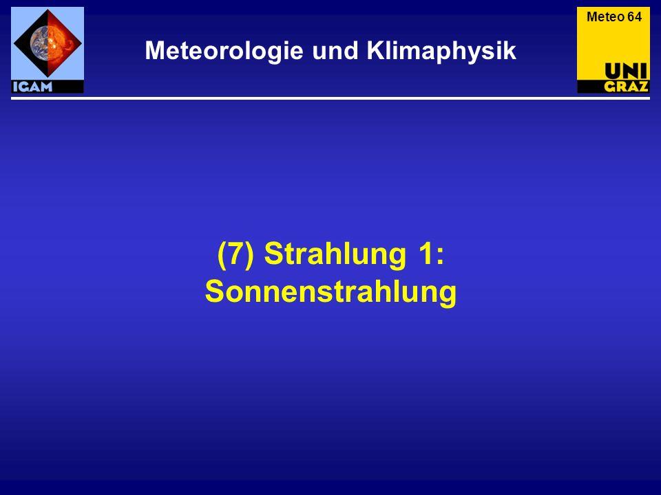 (7) Strahlung 1: Sonnenstrahlung Meteorologie und Klimaphysik Meteo 64