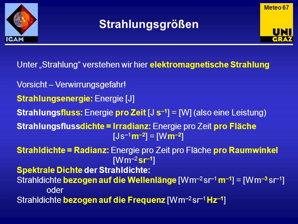 Strahlungsgrößen Meteo 67 Unter Strahlung verstehen wir hier elektromagnetische Strahlung Vorsicht – Verwirrungsgefahr! Strahlungsenergie: Energie [J]