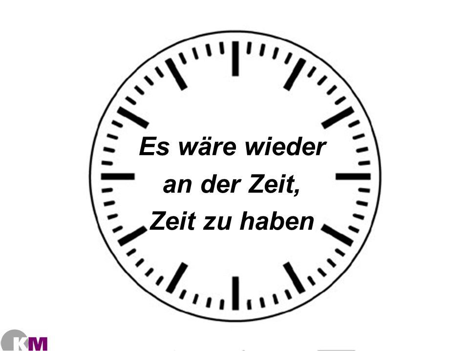 Es wäre wieder an der Zeit, Zeit zu haben