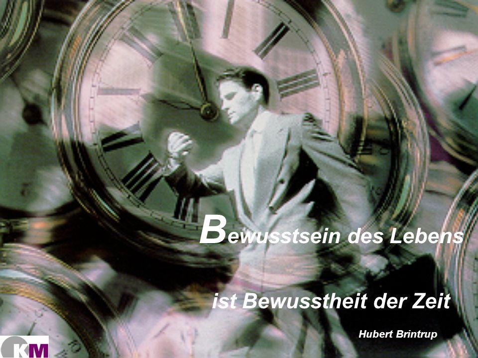 B ewusstsein des Lebens ist Bewusstheit der Zeit Hubert Brintrup
