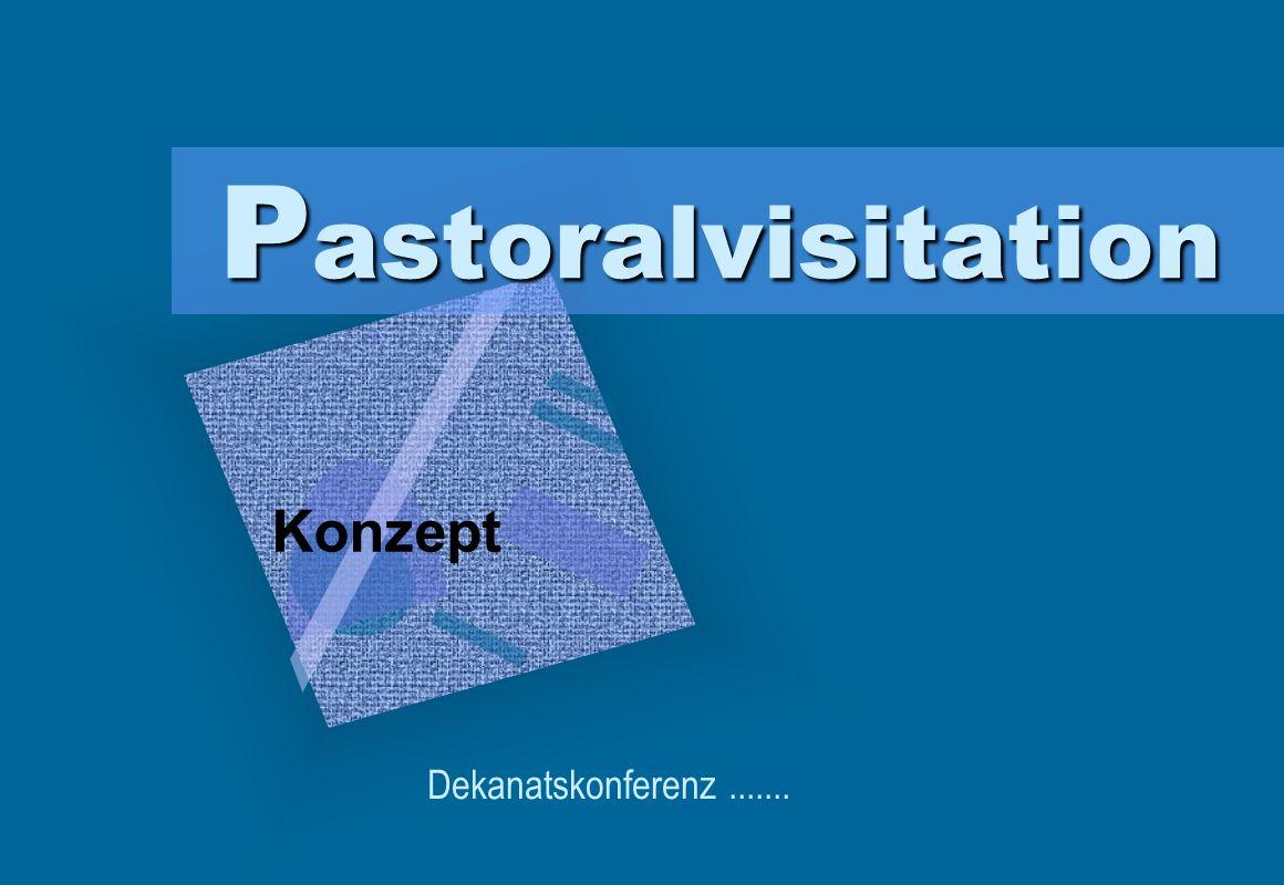 P astoralvisitation Konzept Dekanatskonferenz.......