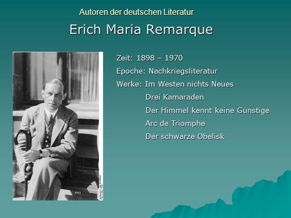 Autoren der deutschen Literatur Erich Maria Remarque Zeit: 1898 – 1970 Epoche: Nachkriegsliteratur Werke: Im Westen nichts Neues Drei Kamaraden Der Hi