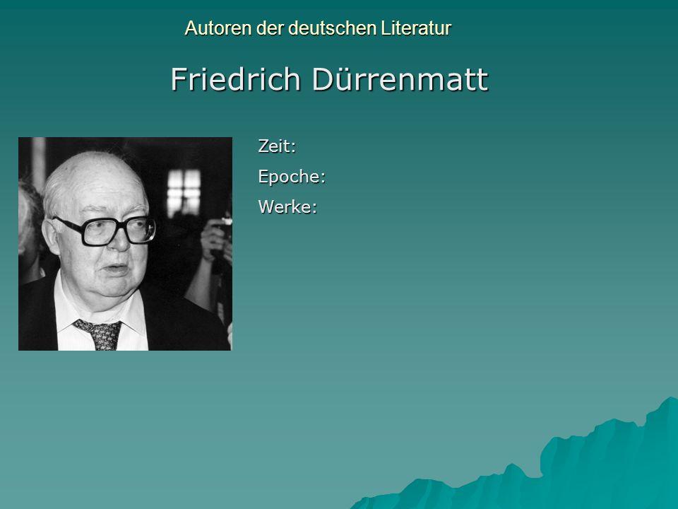 Autoren der deutschen Literatur Friedrich Dürrenmatt Zeit:Epoche:Werke: