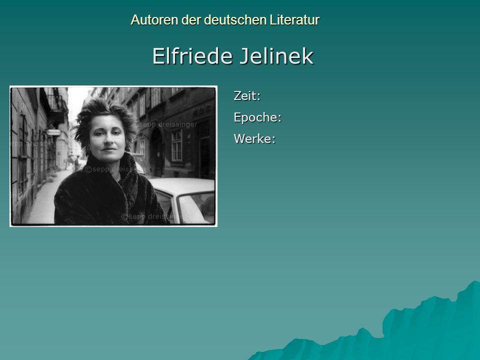 Autoren der deutschen Literatur Elfriede Jelinek Zeit:Epoche:Werke: