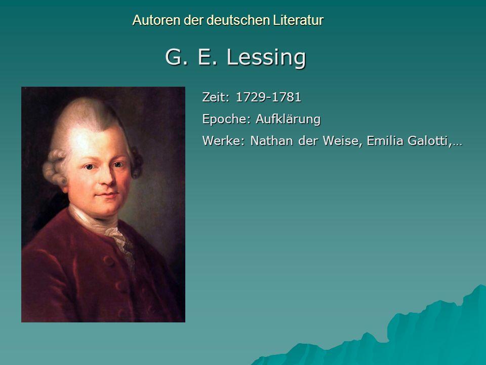 Autoren der deutschen Literatur G. E. Lessing Zeit: 1729-1781 Epoche: Aufklärung Werke: Nathan der Weise, Emilia Galotti,…