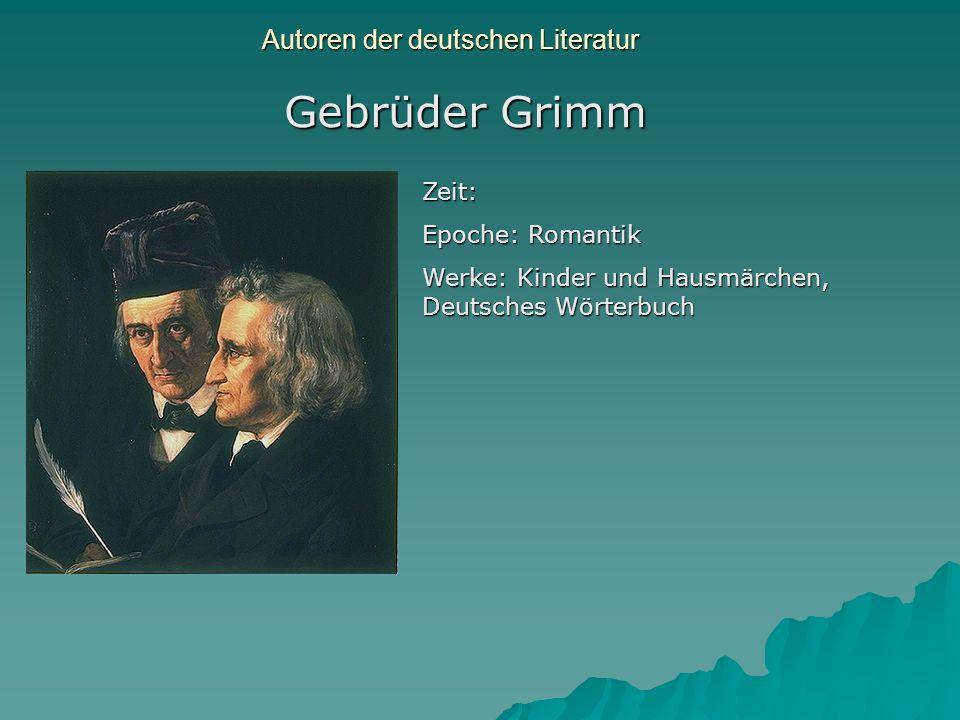 Autoren der deutschen Literatur Gebrüder Grimm Zeit: Epoche: Romantik Werke: Kinder und Hausmärchen, Deutsches Wörterbuch