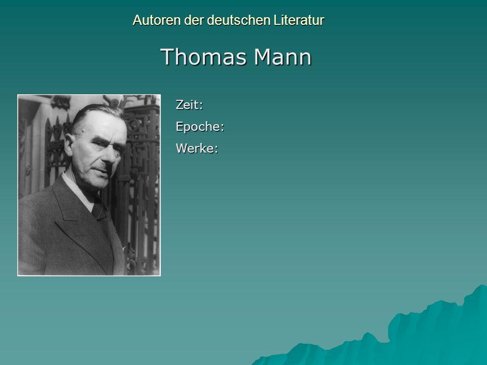 Autoren der deutschen Literatur Thomas Mann Zeit:Epoche:Werke: