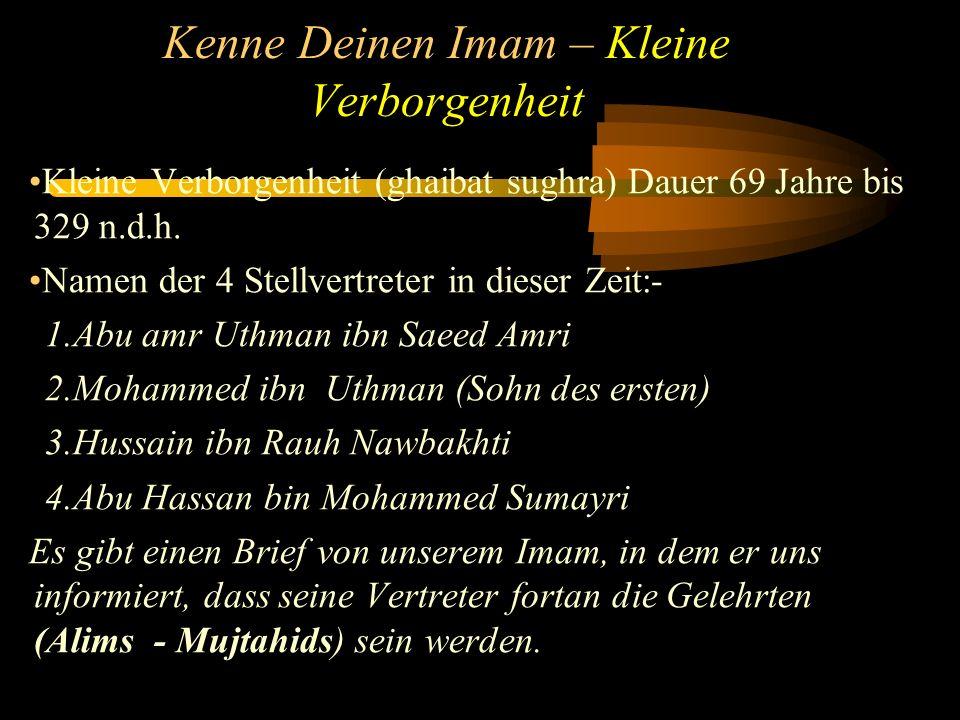 Kenne Deinen Imam – Kleine Verborgenheit Kleine Verborgenheit (ghaibat sughra) Dauer 69 Jahre bis 329 n.d.h.