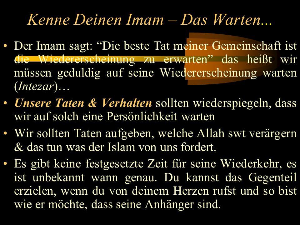 Kenne Deinen Imam – Zeichen Seiner Erscheinung Es wird Zwietracht geben & Misshandlungen & Ungerechtigkeit wird sich verbreiten Sufyani wird erscheinen Dajjal wird mit Verlockungen erscheinen Das Töten von Nafs e Zakkiyah Es wird einen himmlischen Ruf geben Es wird am Freitag sein, bei der Kaaba Es kann zur JEDER Zeit sein – Bist du bereit