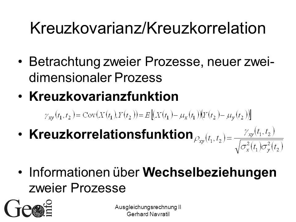 Ausgleichungsrechnung II Gerhard Navratil Kreuzkovarianz/Kreuzkorrelation Betrachtung zweier Prozesse, neuer zwei- dimensionaler Prozess Kreuzkovarian
