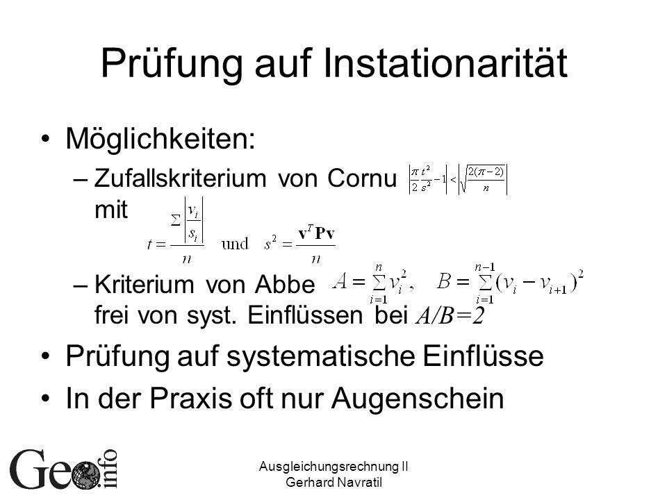Ausgleichungsrechnung II Gerhard Navratil Prüfung auf Instationarität Möglichkeiten: –Zufallskriterium von Cornu mit –Kriterium von Abbe frei von syst