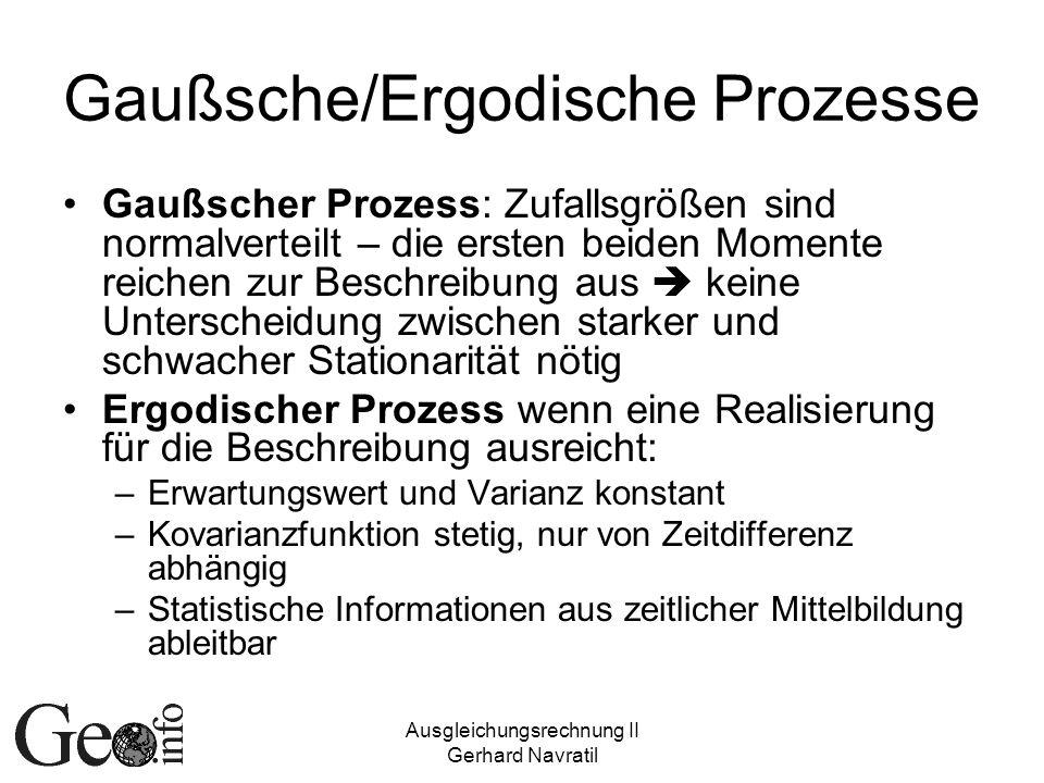 Ausgleichungsrechnung II Gerhard Navratil Gaußsche/Ergodische Prozesse Gaußscher Prozess: Zufallsgrößen sind normalverteilt – die ersten beiden Moment