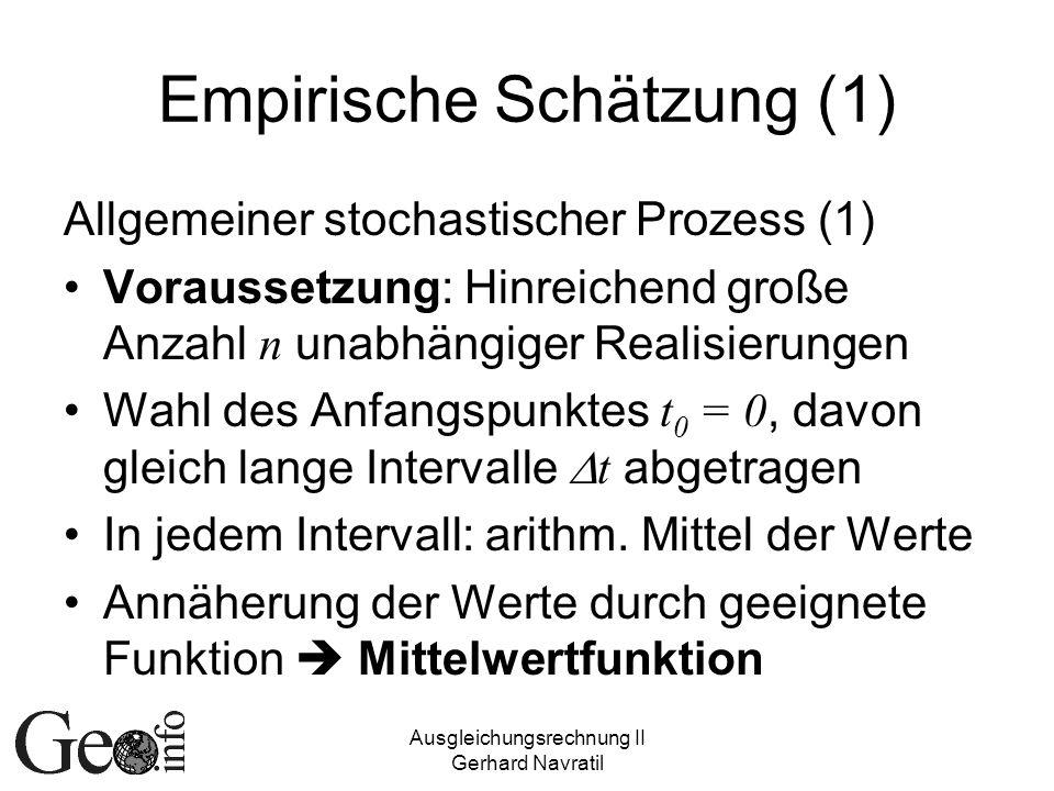 Ausgleichungsrechnung II Gerhard Navratil Empirische Schätzung (1) Allgemeiner stochastischer Prozess (1) Voraussetzung: Hinreichend große Anzahl n un