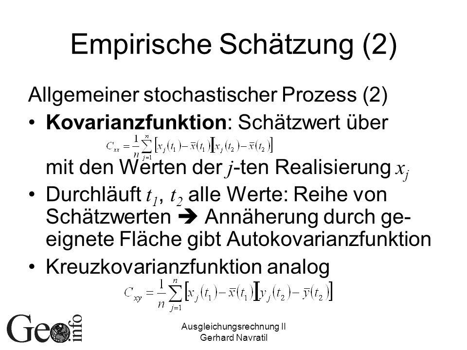 Ausgleichungsrechnung II Gerhard Navratil Empirische Schätzung (2) Allgemeiner stochastischer Prozess (2) Kovarianzfunktion: Schätzwert über mit den W