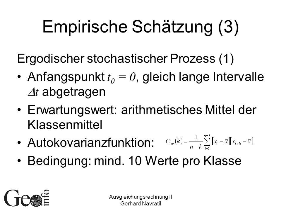 Ausgleichungsrechnung II Gerhard Navratil Empirische Schätzung (3) Ergodischer stochastischer Prozess (1) Anfangspunkt t 0 = 0, gleich lange Intervall
