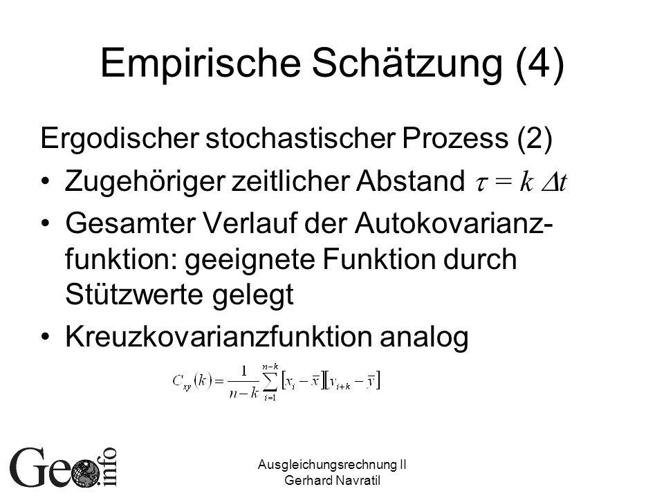 Ausgleichungsrechnung II Gerhard Navratil Empirische Schätzung (4) Ergodischer stochastischer Prozess (2) Zugehöriger zeitlicher Abstand = k t Gesamte